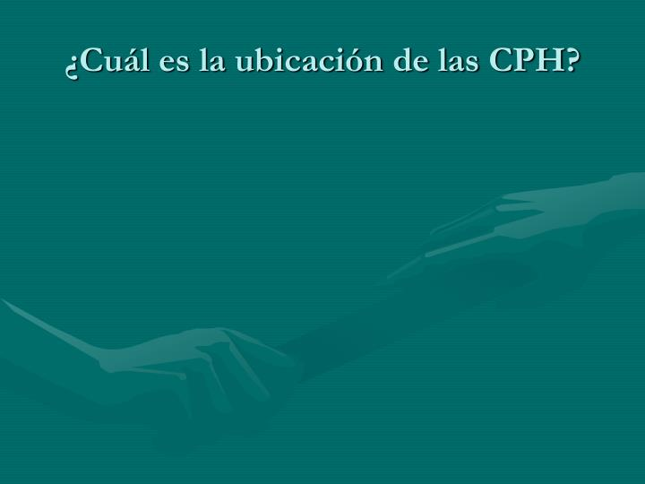 ¿Cuál es la ubicación de las CPH?