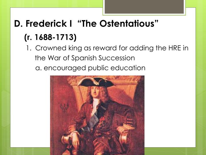 "D. Frederick I  ""The Ostentatious"""