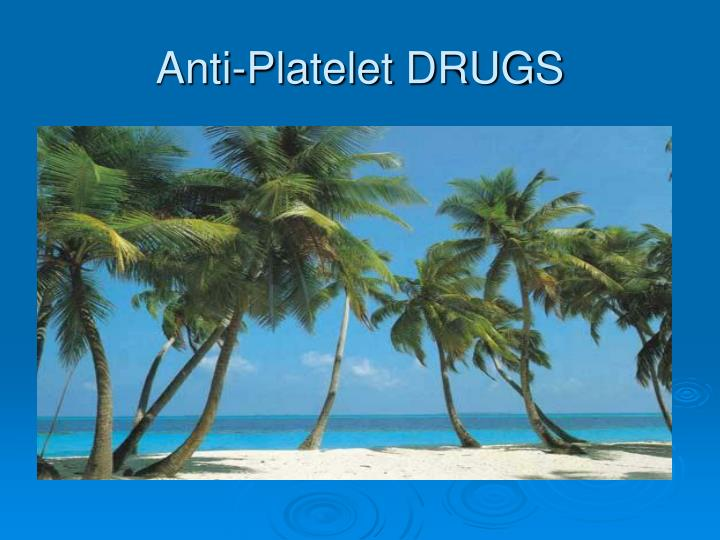 Anti-Platelet DRUGS