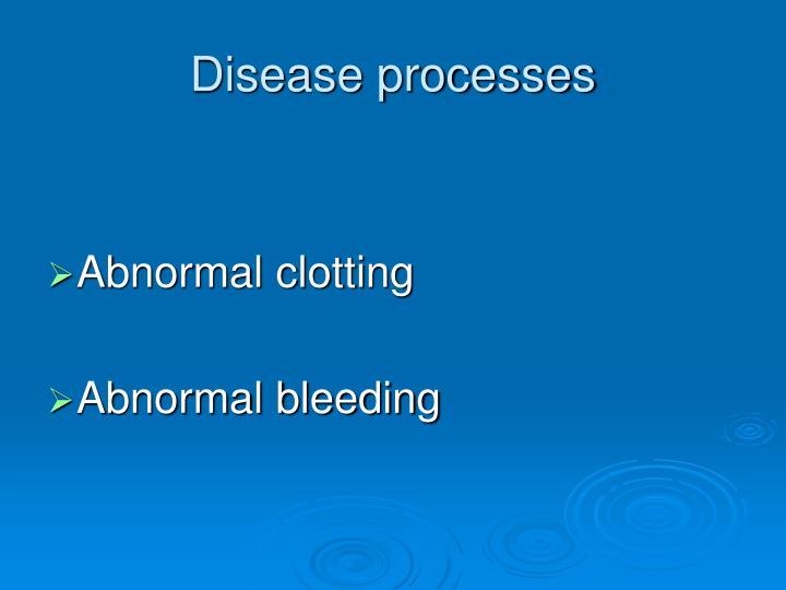 Disease processes