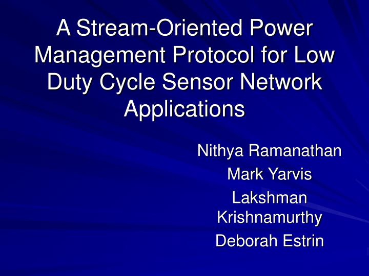 A stream oriented power management protocol for low duty cycle sensor network applications
