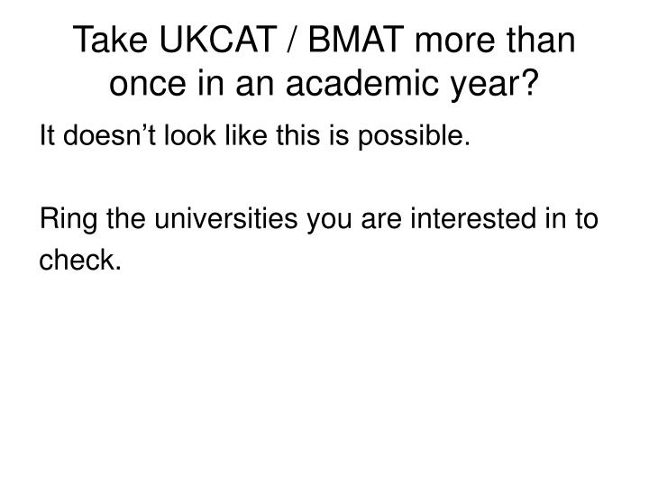 Take UKCAT / BMAT more than once in an academic year?