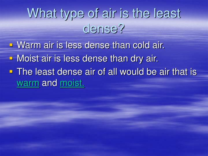 What type of air is the least dense1