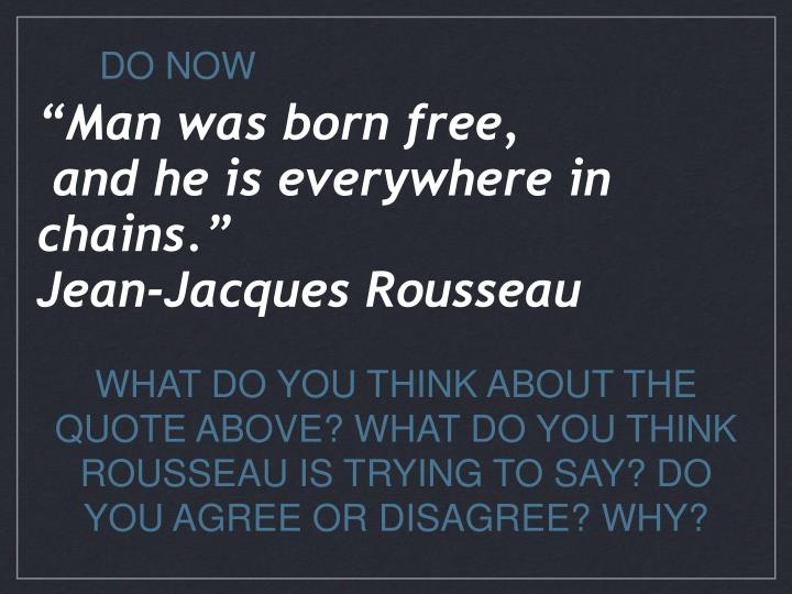 rousseau man was born free but is everwhere in chains essay 'man is born free, and everywhere he is in chains' the statement could show a positive and negative view of living together in society however, i believe it shows more of a negative side.