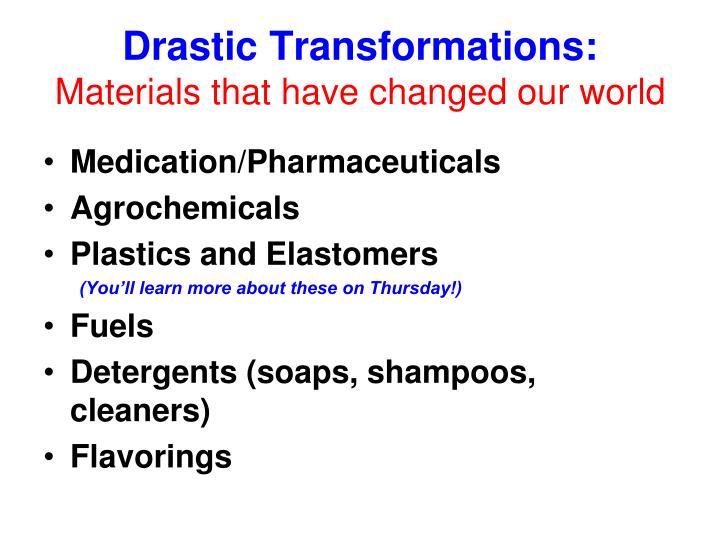 Drastic Transformations: