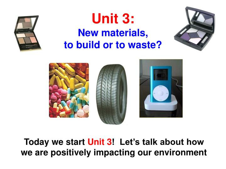 Unit 3 new materials to build or to waste