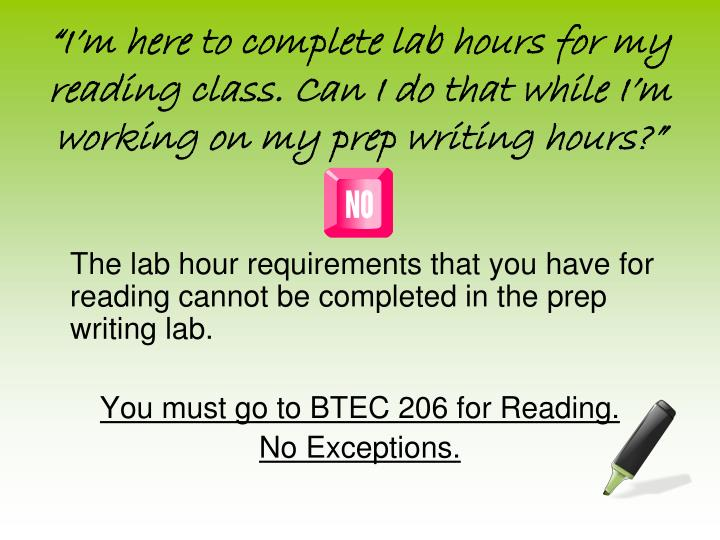 """""""I'm here to complete lab hours for my reading class. Can I do that while I'm working on my prep writing hours?"""""""