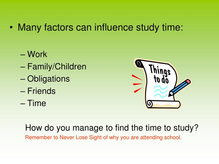 Many factors can influence study time: