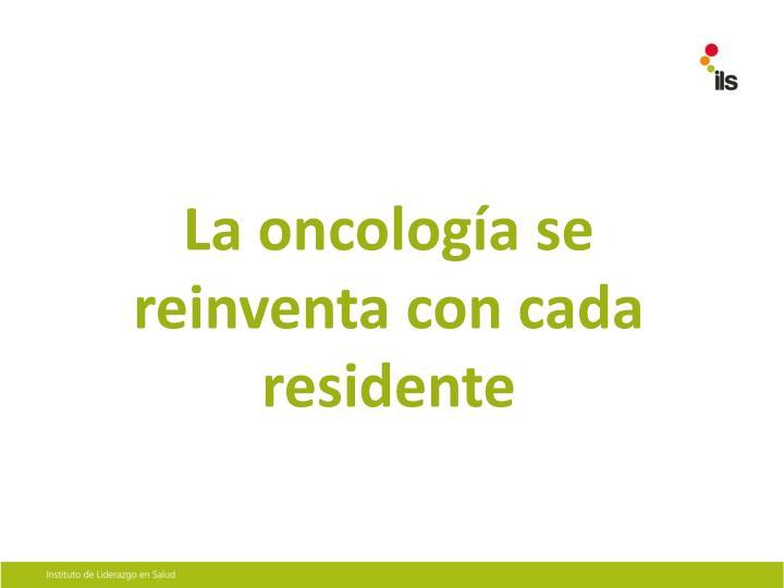 La oncología se reinventa con cada residente