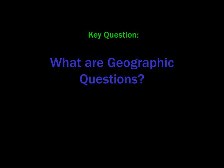 What are Geographic Questions?