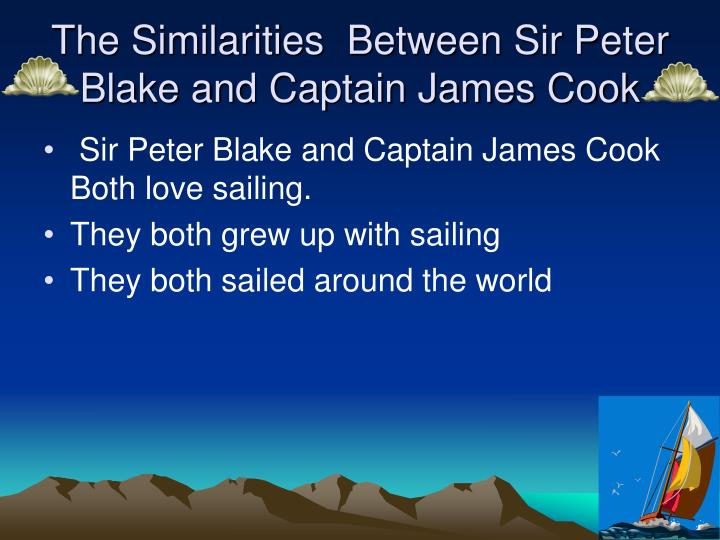 Ppt the similarities and differences between sir peter blake and the similarities between sir peter blake and captain james cook toneelgroepblik Image collections