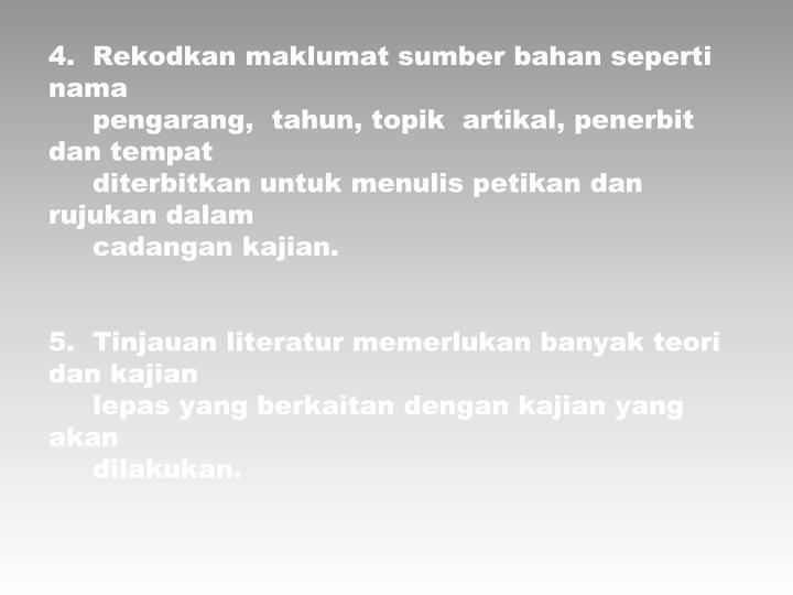 4.  Rekodkan maklumat sumber bahan seperti nama