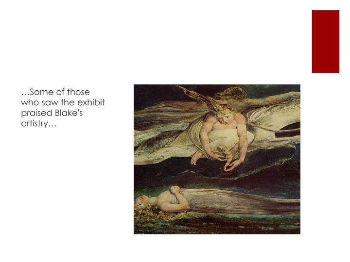…Some of those who saw the exhibit praised Blake's artistry…