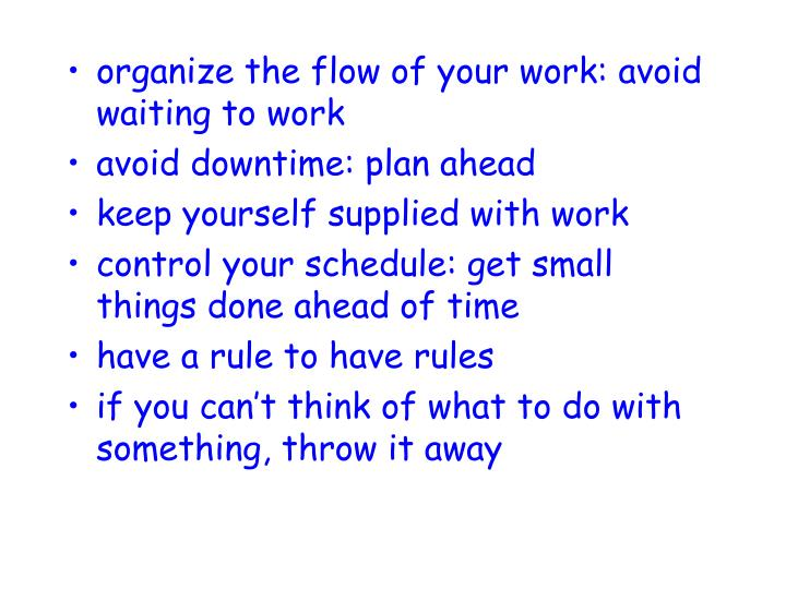 organize the flow of your work: avoid waiting to work