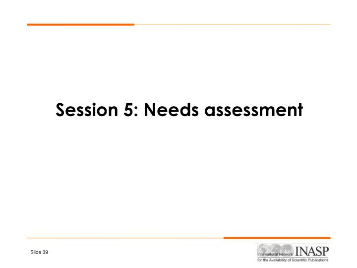 Session 5: Needs assessment