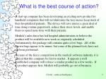 what is the best course of action