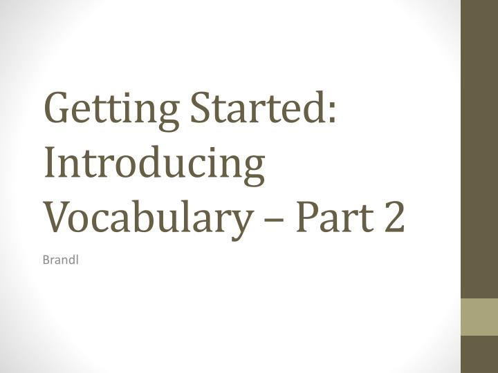 Getting started introducing vocabulary part 2