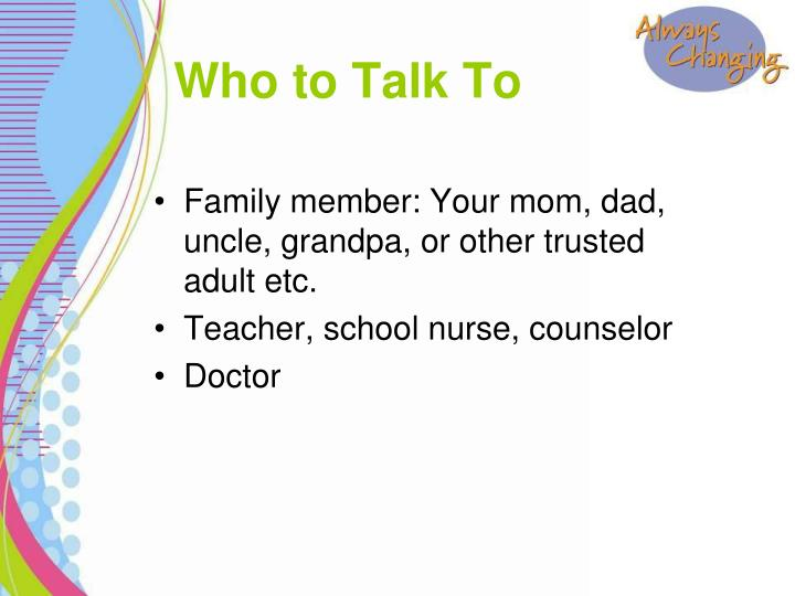 Family member: Your mom, dad, uncle, grandpa, or other trusted adult etc.