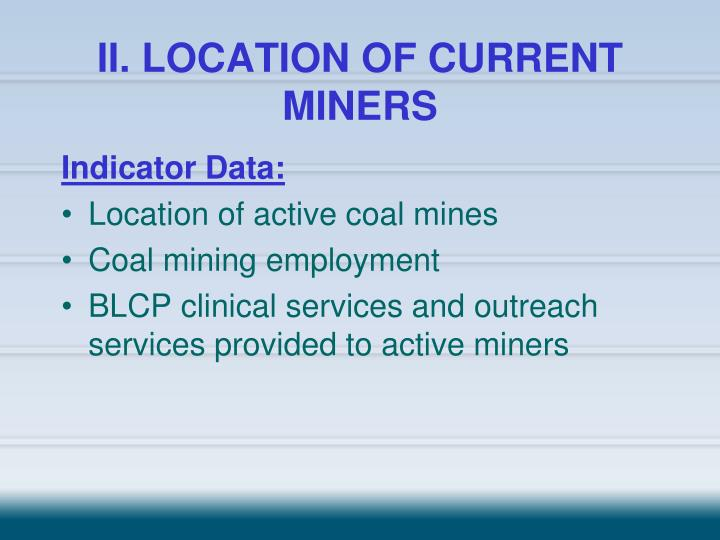 II. LOCATION OF CURRENT MINERS
