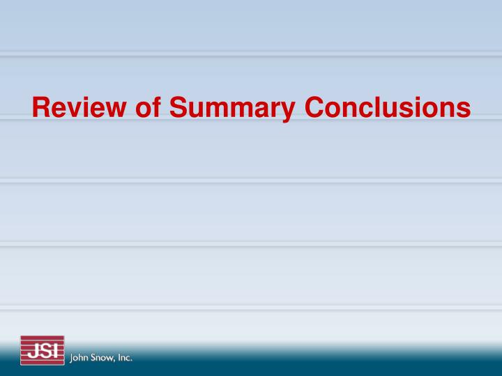 Review of Summary Conclusions