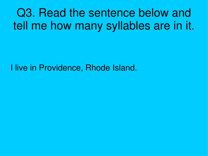 Q3. Read the sentence below and tell me how many syllables are in it.