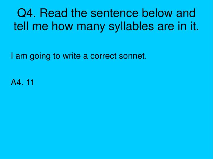 Q4. Read the sentence below and tell me how many syllables are in it.