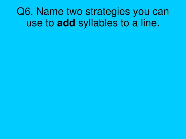Q6. Name two strategies you can use to