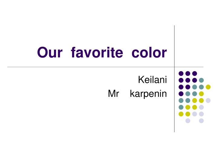our favorite color