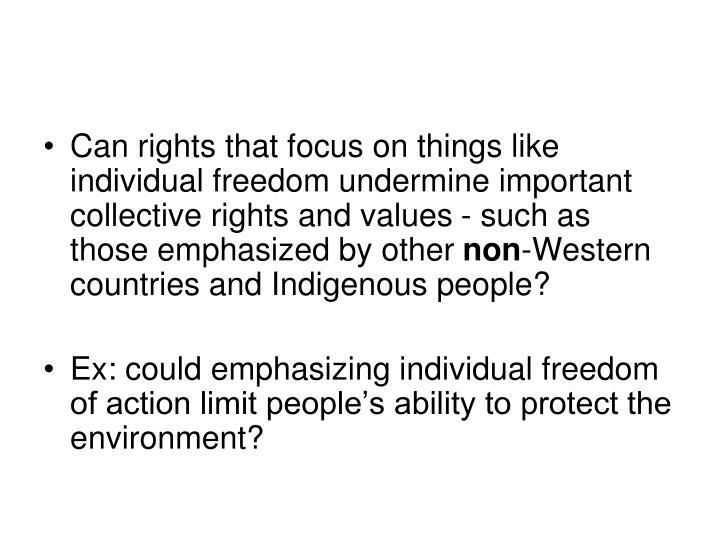 Can rights that focus on things like individual freedom undermine important collective rights and va...