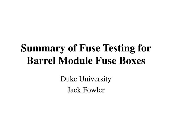 summary of fuse testing for barrel module fuse boxes