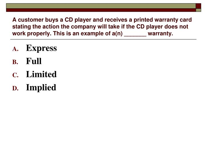 A customer buys a CD player and receives a printed warranty card stating the action the company will take if the CD player does not work properly. This is an example of a(n) _______ warranty.