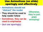 use animations on slide sparingly and effectively