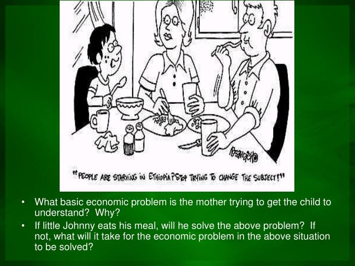 What basic economic problem is the mother trying to get the child to understand?  Why?