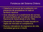 fortalezas del sistema chileno