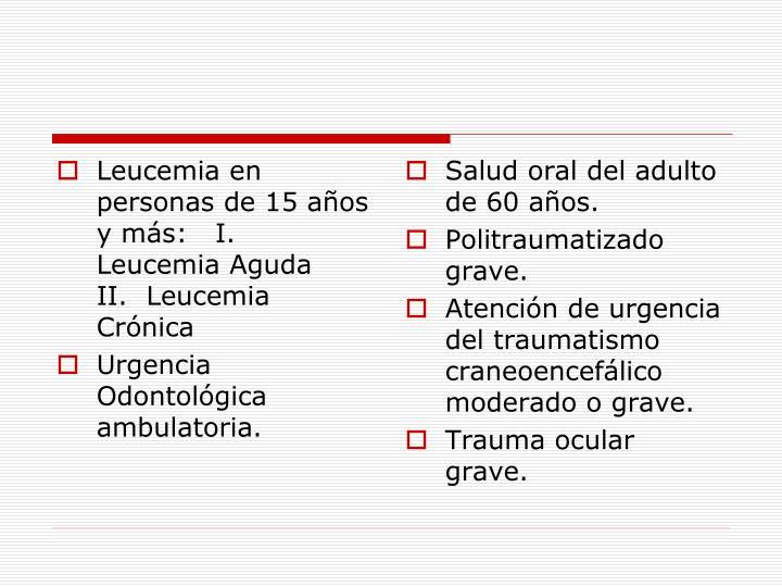 Leucemia en personas de 15 años y más:   I.  Leucemia Aguda    II.  Leucemia Crónica