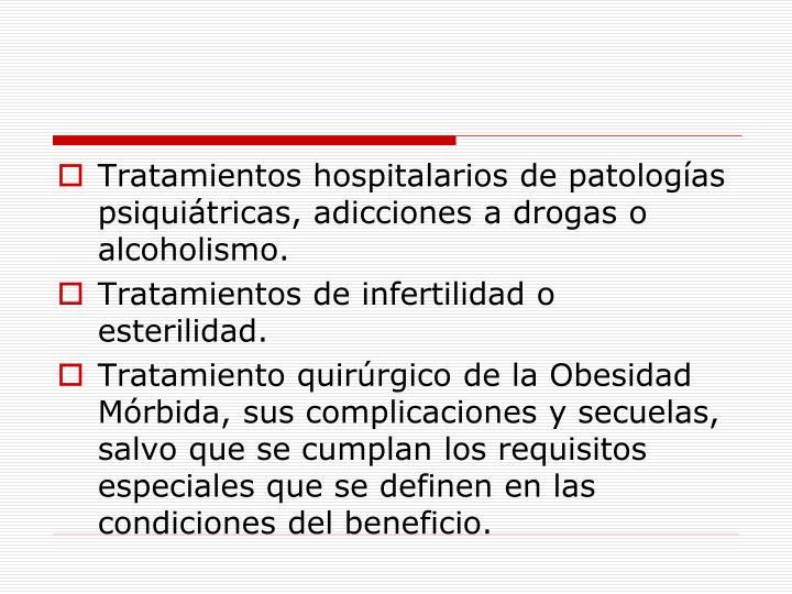 Tratamientos hospitalarios de patologías psiquiátricas, adicciones a drogas o alcoholismo.