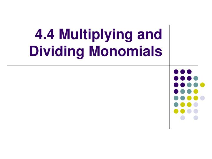 4 4 multiplying and dividing monomials