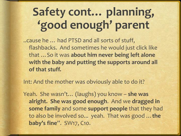 Safety cont… planning, 'good enough' parent