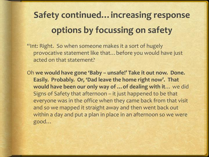 Safety continued…increasing response options by focussing on safety