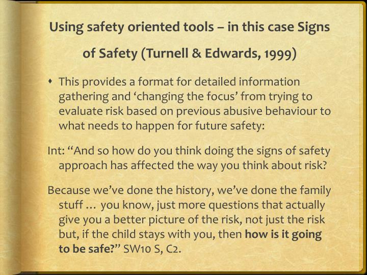 Using safety oriented tools – in this case Signs of Safety (Turnell & Edwards, 1999)