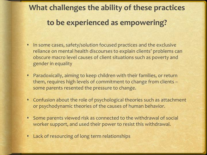 What challenges the ability of these practices to be experienced as empowering?