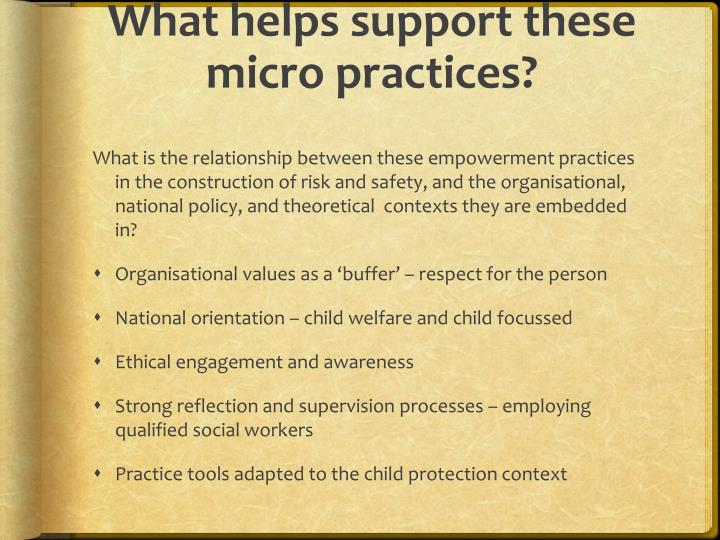 What helps support these micro practices?