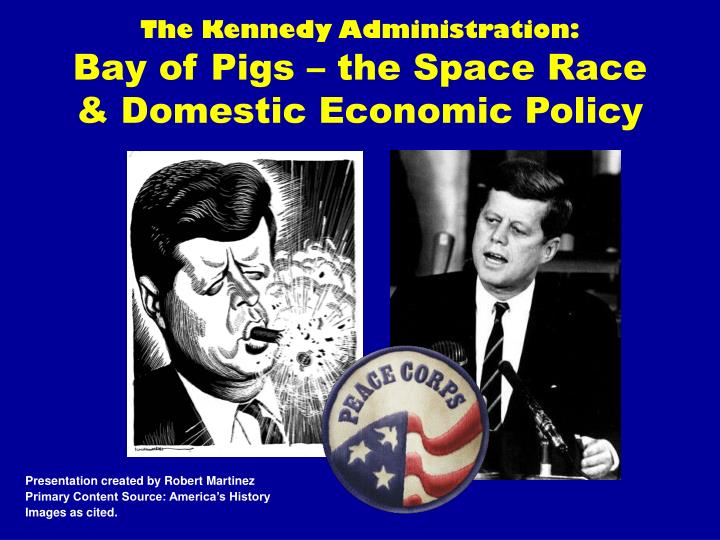 the kennedy administration bay of pigs the space race domestic economic policy