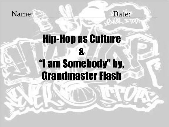 hip hop as culture i am somebody by grandmaster flash n.