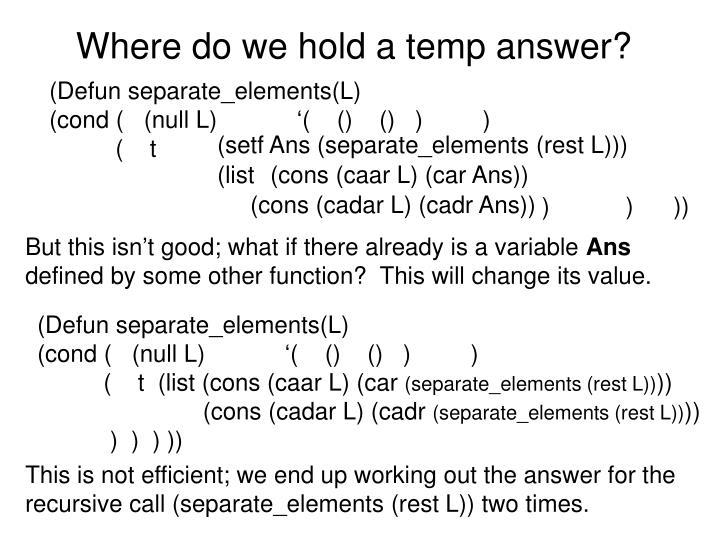Where do we hold a temp answer?