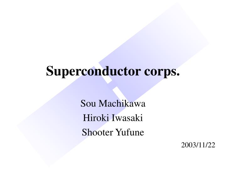 Superconductor corps