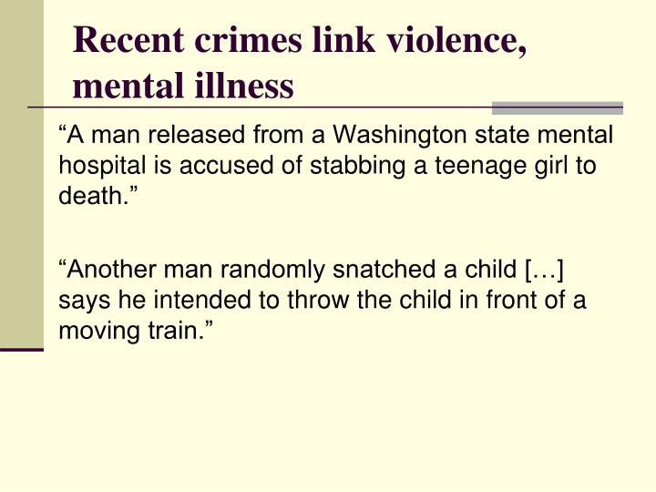 Recent crimes link violence, mental illness