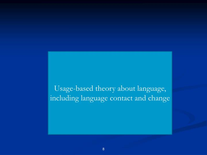 Usage-based theory about language, including language contact and change