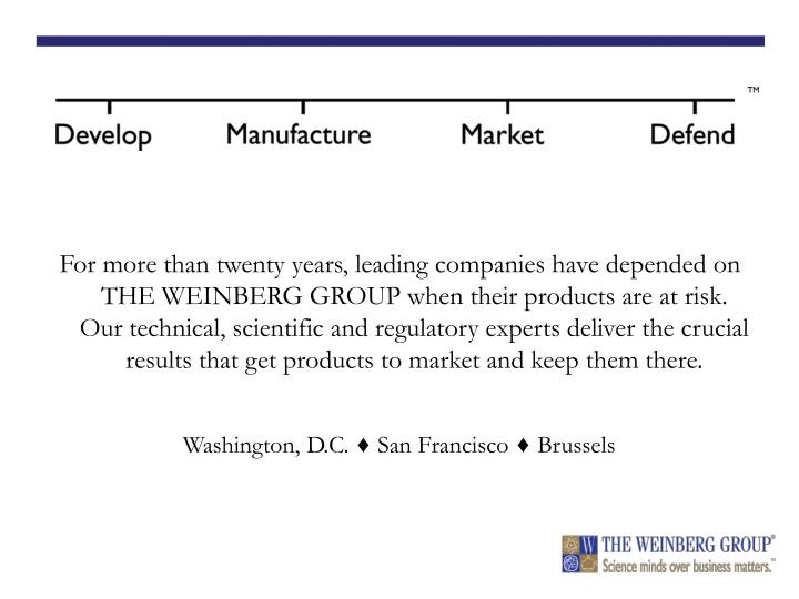 For more than twenty years, leading companies have depended on THE WEINBERG GROUP when their products are at risk. Our technical, scientific and regulatory experts deliver the crucial results that get products to market and keep them there.