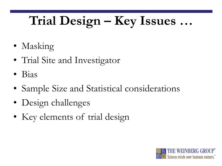 Trial Design – Key Issues …